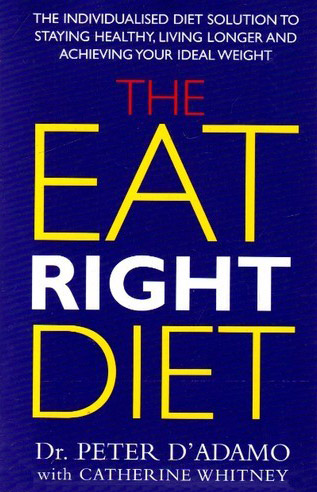 The Eat Right Diet: A Simple Guide to Eating Right for Your Metabolism, by Peter D'Adamo