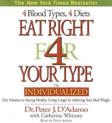 Eat Right for Your Type: The Individualized Diet Solution to Staying Healthy, Living Longer and Achieving Your Ideal Weight, by Peter D'Adamo