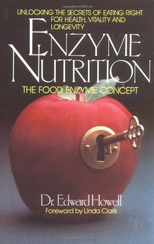 Enzyme Nutrition: The Food Enzyme Concept, by Edward Howell