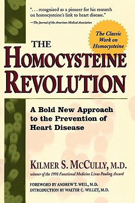 The Homocysteine Revolution, by Kilmer S McCully