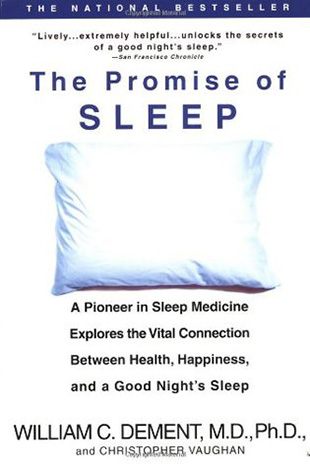 The Promise of Sleep: A Pioneer in Sleep Medicine Explores the Vital Connection Between Health, Happiness, and a Good Night's Sleep, by William C Dement