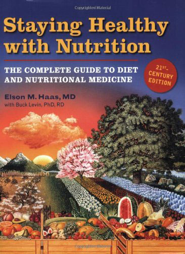Staying Healthy with Nutrition: The Complete Guide to Diet and Nutritional Medicine - Twenty-First Century Edition, by Elson Haas