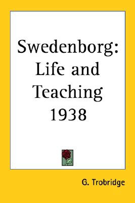 Swedenborg: Life and Teaching 1938, by George Trobridge
