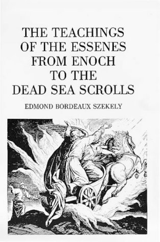The Teachings of the Essenes from Enoch to the Dead Sea Scrolls, by Edmond Bordeaux Szekely