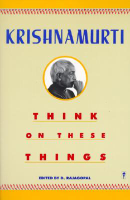 Think on These Things, by J Krishnamurti