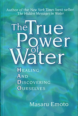The True Power of Water, by Masaru Emoto