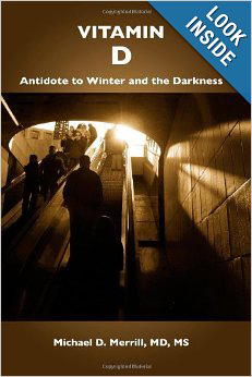Vitamin D: Antidote to Winter and the Darkness, by Michael Merrill