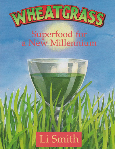Wheatgrass: Superfood for a new Millennium, by Li and Richard Smith
